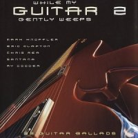 VA - While My Guitar Gently Weeps 2: 32 Guitar Ballads (2002) MP3