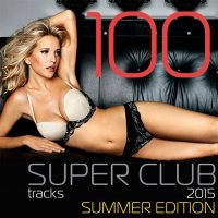 Сборник - 100 Super Club Tracks Summer Edition (2015) MP3
