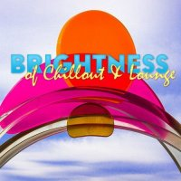 VA - Brightness of Chillout and Lounge (2015) MP3