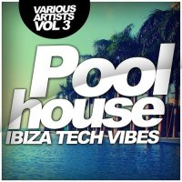 VA - Poolhouse: Ibiza Tech Vibes, Vol. 3 (2015) MP3
