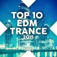 VA - Top 10 EDM Trance (2015) MP3