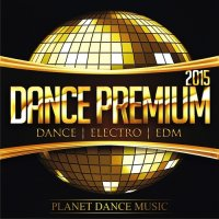 VA - Planet Dance Music - Dance Premium (2015) MP3
