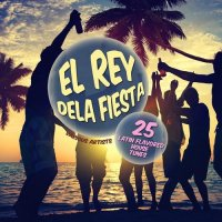 VA - El Rey Dela Fiesta (25 Latin Flavored House Tunes) (2015) MP3