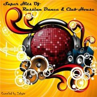 VA - Super Hits Of Russian Dance & Club House [Compiled by Zebyte] (2015) MP3