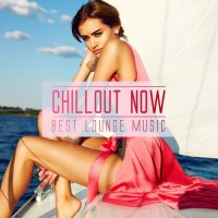 VA - Chillout Now Best Lounge Music (2015) MP3