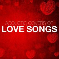 VA - Acoustic Covers of Love Songs (2015) MP3