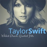 Taylor Swift - Wildest Dreams: Greatest Hits (2015) MP3
