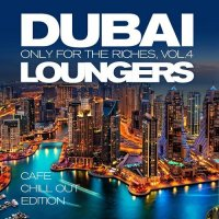 VA - Dubai Loungers Only for the Riches [Vol 04] [Cafe Chill out Edition] (2015) MP3