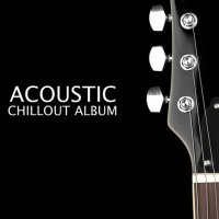 VA - Acoustic Chillout Album (2015) MP3