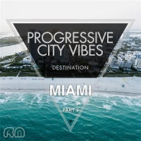 VA - Progressive City Vibes - Destination Miami, Pt. 2 (2016) MP3