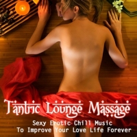 VA - Tantric Lounge Massage: Sexy Erotic Chill Music To Improve Your Love Life Forever (2016) MP3
