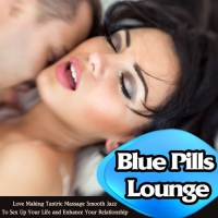 VA - Blue Pills Lounge: Love Making, Tantric Massage, Smooth Jazz (2016) MP3