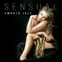 VA - Sensual Smooth Jazz: Romantic Saxophone Music, Erotic Music for Making Love (2016) MP3