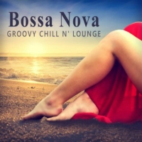 VA - Bossa Nova Groovy Chill'n'Lounge: Smooth and Sexy Instrumental Music for Making Love or Tantric Massage (2016) MP3