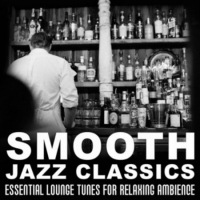 VA - Smooth Jazz Classics: Essential Lounge Tunes for Relaxing Ambience, Soft Jazz Instrumental Songs (2016) MP3