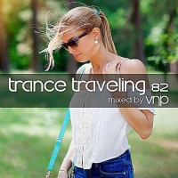 VA - Trance Traveling 82 [Mixed By VNP] (2016) MP3
