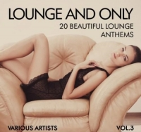 VA - Lounge and Only: 20 Beautiful Lounge Anthems Vol.3 (2016) MP3