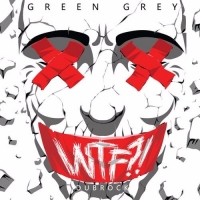 Green Grey - WTF?! (2016) MP3