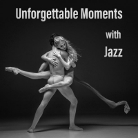 VA - Unforgettable Moments with Jazz (2016) MP3