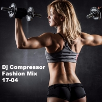 Dj Compressor - Fashion Mix 17-04 (2017) MP3