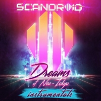 Scandroid - Dreams of Neo-Tokyo [Instrumental version] (2017) MP3