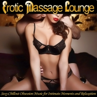 VA - Erotic Massage Lounge - Sexy Chillout Obsession Music for Intimate Moments and Relaxation (2017) MP3