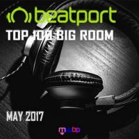 VA - Beatport Top 100 Big Room [May 2017] (2017) MP3