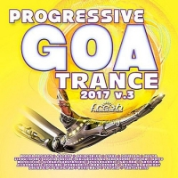 VA - Progressive Goa Trance 2017 Vol.3 (2017) MP3