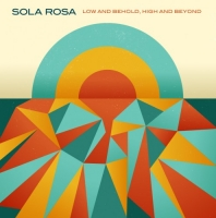 Sola Rosa - Low and Behold, High and Beyond (2012) MP3 от Vanila