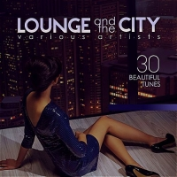 VA - Lounge And The City [30 Beautiful Tunes] (2017) MP3