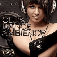 Сборник - Club Dance Ambience Vol.123 (2017) MP3