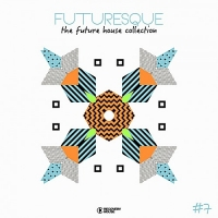 VA - Futuresque - The Future House Collection Vol.7 (2018) MP3
