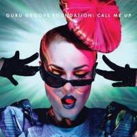 Guru Groove Foundation - Call Me Up (2011) MP3
