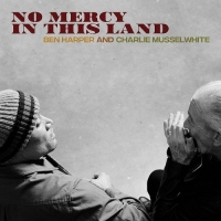 Ben Harper & Charlie Musselwhite - No Mercy In This Land (2018) MP3