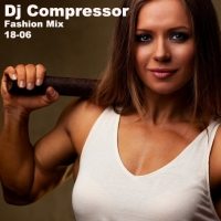 Dj Compressor - Fashion Mix 18-06 (2018) MP3