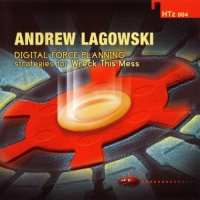 Andrew Lagowski - Digital Force Planning: Strategies For Wreck This Mess (2004) MP3 от Vanila