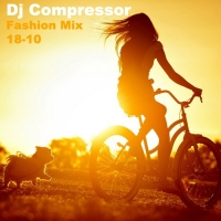 Dj Compressor - Fashion Mix 18-10 (2018) MP3
