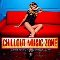 VA - Chillout Music Zone [Essential Relaxing Wellness Boutique Lounge] (2018) MP3