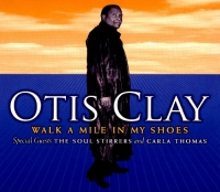 Otis Clay - Walk A Mile In My Shoes (2007) MP3 от Vanila