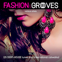 VA - Fashion & Grooves Vol.3 [25 Deep-House Tunes From International Catwalks] (2019) MP3