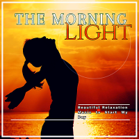 VA - The Morning Light: Beautiful Relaxation Music To Start My Day (2019) MP3