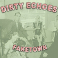 Dirty Echoes - Faketown (2019) MP3