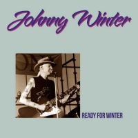 Johnny Winter - Ready For Winter 1960-1968 [Deluxe Edition] (2020) MP3