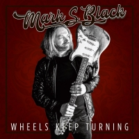 Mark S Black - Wheels Keep Turning (2020) MP3